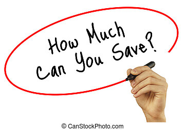 Man Hand writing How Much Can You Save? with black marker on...