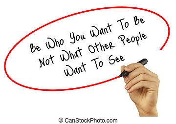 Man Hand writing Be Who You Want To Be Not What Other People...