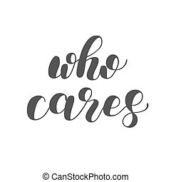 Who cares. Brush lettering illustration. - Who cares. Brush...