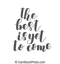 The best is yet to come. Lettering illustration. - The best...