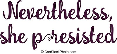 Handdrawn feminist sign Nevertheless, she persisted. Womens...