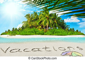 "Whole tropical island within atoll in tropical Ocean and inscription ""Vacations"" in the sand on a tropical island."
