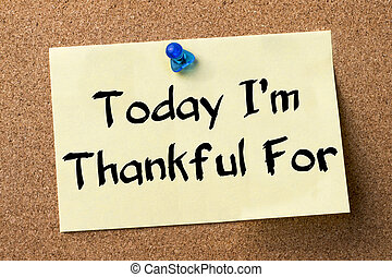 Today I'm Thankful For - adhesive label pinned on bulletin...