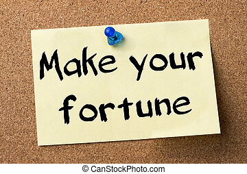 Make your fortune - adhesive label pinned on bulletin board