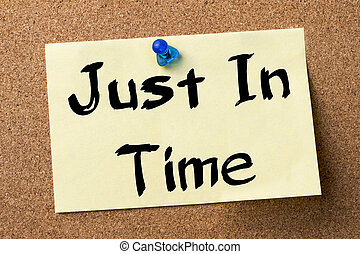 Just In Time - adhesive label pinned on bulletin board -...