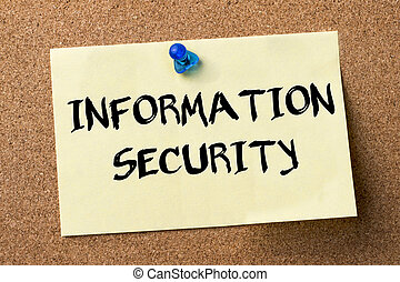 INFORMATION SECURITY - adhesive label pinned on bulletin...