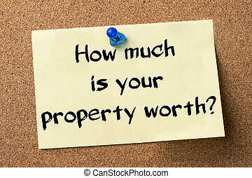 How much is your property worth? - adhesive label pinned on...