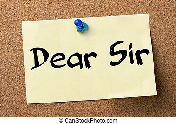 Dear Sir - adhesive label pinned on bulletin board -...