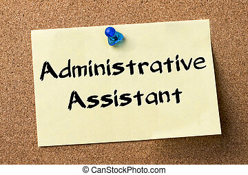 Administrative Assistant - adhesive label pinned on bulletin...
