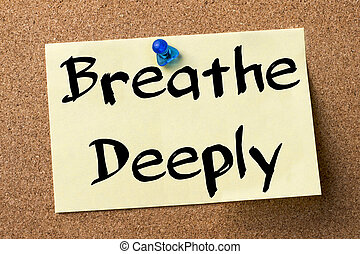 Breathe Deeply - adhesive label pinned on bulletin board -...