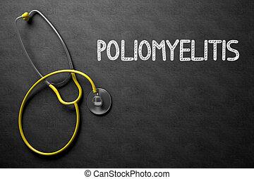 Poliomyelitis - Text on Chalkboard. 3D Illustration. -...