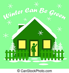 winter green house - go green cozy house in winter...