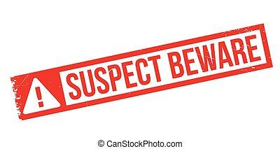 Suspect Beware rubber stamp. Grunge design with dust...