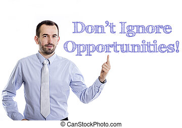 Don't Ignore Opportunities! - Young businessman with small...