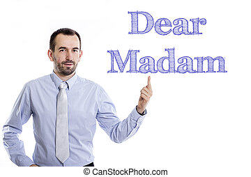 Dear Madam - Young businessman with small beard pointing up...