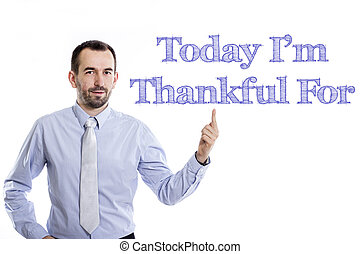 Today I'm Thankful For - Young businessman with small beard...