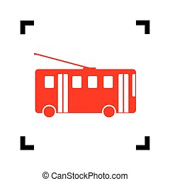 Trolleybus sign. Vector. Red icon inside black focus corners...