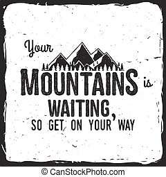 Your mountain is waiting, so get on your way. Mountains...