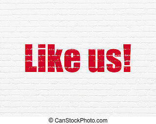 Social media concept: Like us! on wall background
