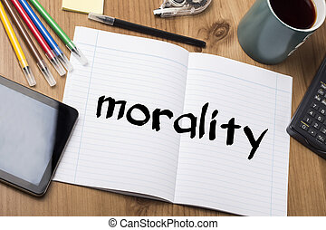 morality - Note Pad With Text On Wooden Table - with office...