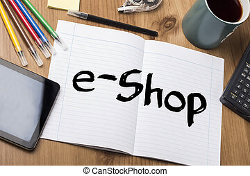 e-Shop - Note Pad With Text On Wooden Table - with office...