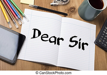 Dear Sir - Note Pad With Text On Wooden Table - with office...