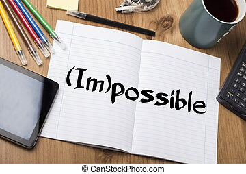 (Im)possible - Note Pad With Text On Wooden Table
