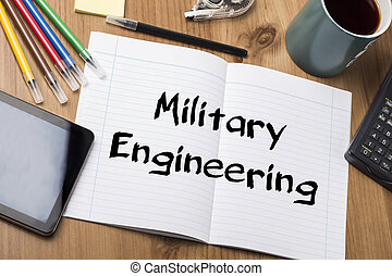Military Engineering - Note Pad With Text On Wooden Table -...
