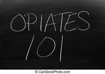 """Opiates 101 On A Blackboard - The words """"Opiates 101"""" on a..."""