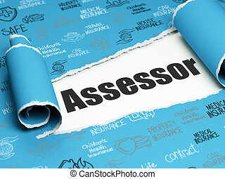 Insurance concept: black text Assessor under the piece of  torn paper