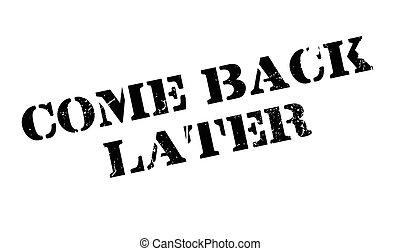 Come Back Later rubber stamp. Grunge design with dust...