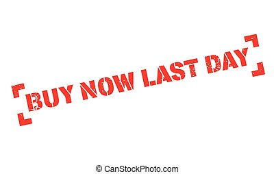 Buy Now Last Day rubber stamp. Grunge design with dust...