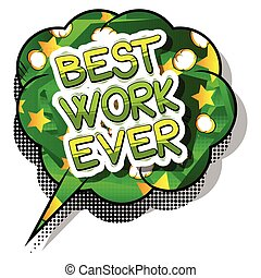 Best Work Ever - Comic book style phrase. - Best Work Ever -...