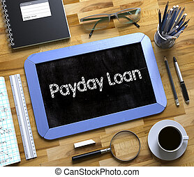Payday Loan Handwritten on Small Chalkboard. 3d. - Top View...