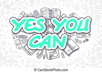 Yes You Can - Doodle Green Word. Business Concept.