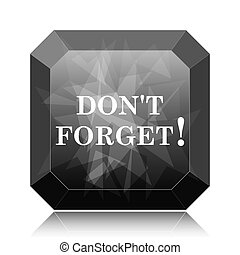 Don't forget, reminder icon, black website button on white...