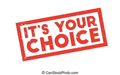 It s Your Choice rubber stamp