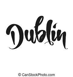 Dublin calligraphic Lettering. Handmade vector phrase....