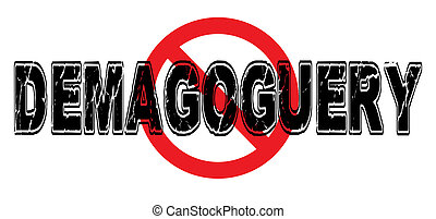 Ban Demagoguery, the practice of gaining influence and power...