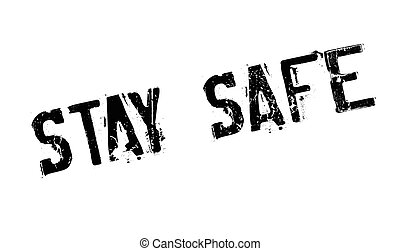 Stay Safe rubber stamp. Grunge design with dust scratches....
