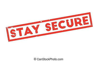Stay Secure rubber stamp. Grunge design with dust scratches....