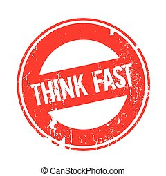 Think Fast rubber stamp. Grunge design with dust scratches....
