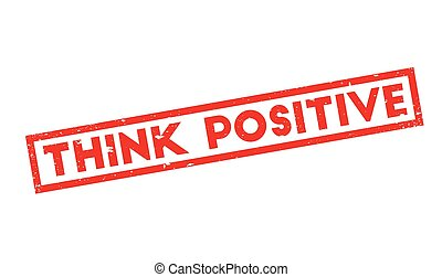 Think Positive rubber stamp. Grunge design with dust...