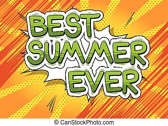 Best Summer Ever - Comic book style word. - Best Summer Ever...