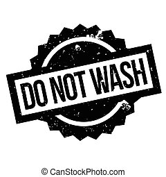 Do Not Wash rubber stamp. Grunge design with dust scratches....