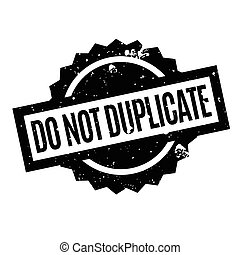 Do Not Duplicate rubber stamp. Grunge design with dust...