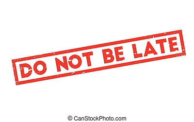 Do Not Be Late rubber stamp. Grunge design with dust...