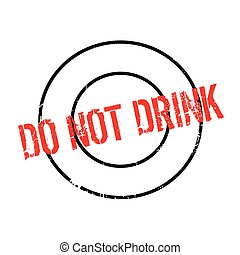 Do Not Drink rubber stamp. Grunge design with dust...