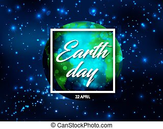 Vector world globe planet with Earth day text in white square frame with sparks light effect on blue starry sky or space background