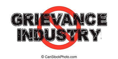 Ban Grievance Industry - Ban the Grievance Industry, an...